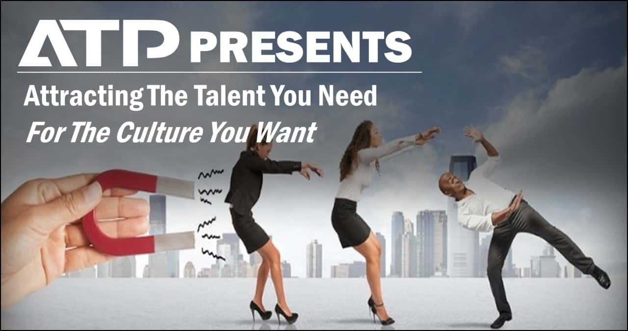 Attracting The Talent You Need For The Culture You Want