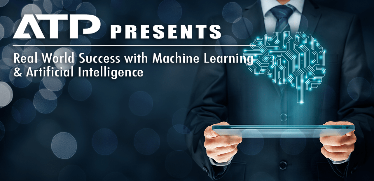 Machine Learning & Artificial Intelligence: Real World Success